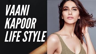 Vaani Kapoor LIFESTYLE | Biography | Family | Boy Friends
