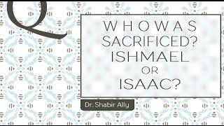 Video: Who did Abraham sacrifice, Ishmael or Isaac? - Shabir Ally