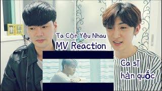 ĐỨC PHÚC-TA CÒN YÊU NHAU MV REACTION with Ca sĩ hàn quốc [Phụ đề tiếng việt]