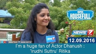 I'm a huge fan of Actor Dhanush: 'Irudhi Suttru' Ritika | Super Housefull | News7 Tamil