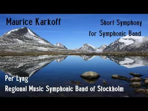 Maurice Karkoff: Short Symphony for Symphonic Band [Lyng-RMSB Stockholm]