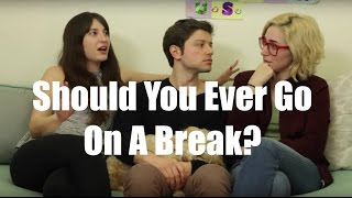 Should You Ever Go On A Break? / Just Between Us