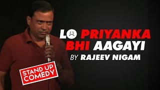 LO PRIYANKA BHI AAGAYI A STAND UP COMEDY By RAJEEV NIGAM