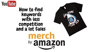 Merch By Amazon : How to find  keywords with less competition and a lot of $ales