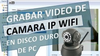Grabar video de Camara IP Wifi en Disco Duro de PC o Lan con detección de movimiento