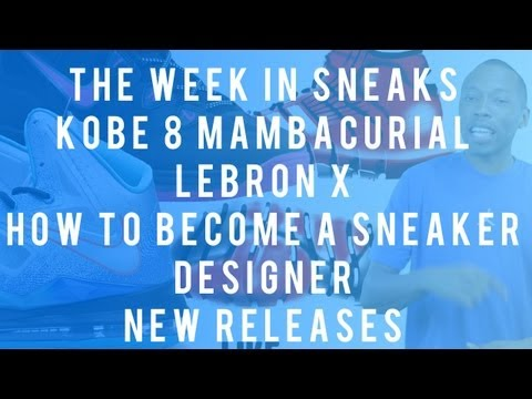 Kobe 8 Mambacurial, LeBron X, How To Become a Sneaker Designer, and New Releases
