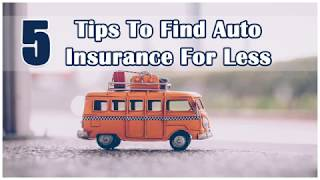 5 Tips To Find Auto Insurance For Less