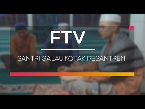 FTV SCTV  - Santri Galau Kotak Pesantren