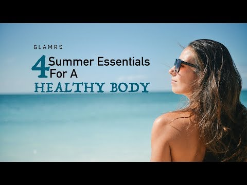 Summer Essentials For A Healthy Body | Tips