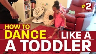 How To Dance Like A Toddler #2