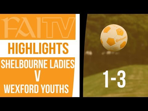 HIGHLIGHTS: Shelbourne Ladies 1-3 Wexford Youths