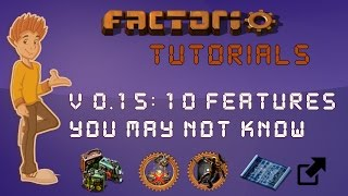 Factorio 0.15 Tutorial - 10 Features / Tricks You May Not Know About