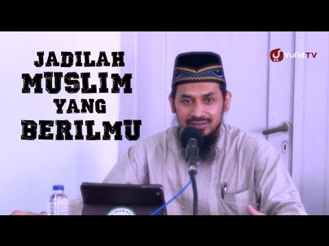 Ceramah Agama Islam: Jadilah Muslim Yang Berilmu - Ustadz Dr. Ali Musri, M.A.