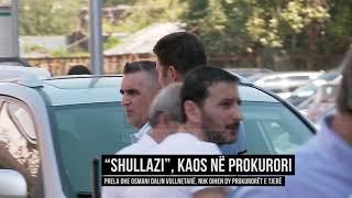 """""""Shullazi"""", kaos në prokurori - Top Channel Albania - News - Lajme"""