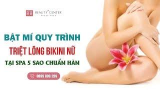 ❤❤ Bật Mí Quy Trình Triệt Lông Bikini Nữ / Tại Spa 5* Chuẩn Hàn
