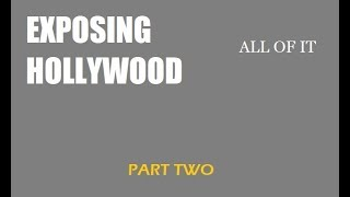 Exposing Hollywood - ALL OF IT (Part Two)  Link to more in description area