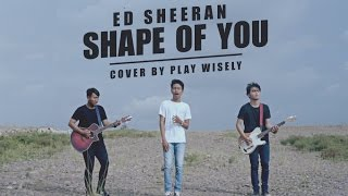 ED SHEERAN - SHAPE OF YOU (COVER BY PLAY WISELY)