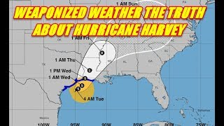 WATCH THIS VIDEO NOW! - HURRICANE HARVEY WEAPONIZED WEATHER