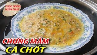 Làm mắm chưng trứng thịt ba rọi ( mắm cá chốt) #namviet