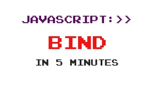 JavaScript Bind in 5 Minutes