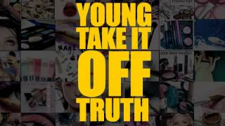 Take It Off Young Truth