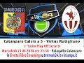 Catanzaro Calcioa 5-Virtus Rutigliano Play Off Serie B