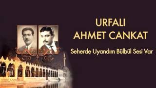 Urfal Ahmet Cankat  Seherde Uyandm Blbl Sesi Var