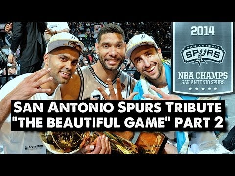 San Antonio Spurs Tribute - The Beautiful Game (PART 2) NBA FINALS