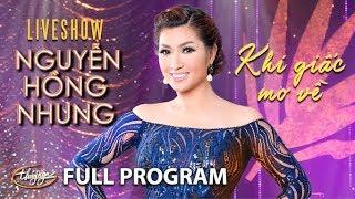 Nguyễn Hồng Nhung Live Show - Khi Giấc Mơ Về (Full Program)