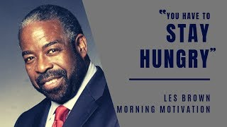 Les Brown | STAY HUNGRY | Motivational Speech | Listen Every Morning To Start Your Day