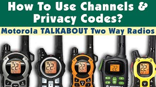 How To Use Channels and Privacy Codes on Motorola Talkabout Two Way Radios