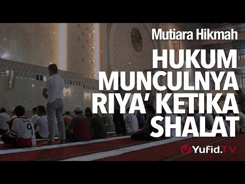 Mutiara Hikmah: Hukum Munculnya Riya' Ketika Shalat - Ustad DR Firanda Andirja, MA.