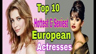 Top 10 Hottest and Sexiest European Actresses In 2018