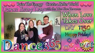 When LOVE Takes Over! DANCE EVERY DAY! 1150!!