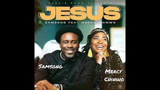 JESUS - SAMSONG FT. MERCY CHINWO