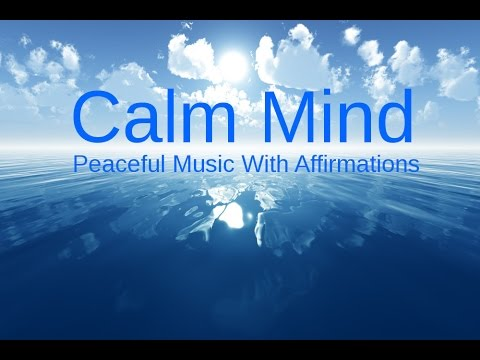Calming Our Minds Relaxing Music Amp Affirmations For A