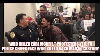 """""""WHO KILLED EARL MCNEIL."""" PROTESTERS YELL TO POLICE CHIEFS FACE WHO KILLED BACK MAN IN CUSTODY"""