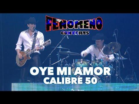 CALIBRE 50 - OYE MI AMOR | Fenomeno Concerts