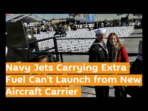 Navy Jets Carrying Extra Fuel Can't Launch from New Aircraft Carrier