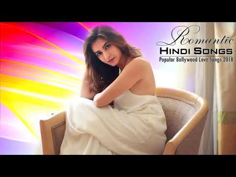 New Bollywood Songs 2018   Top Hindi Songs 2018   New Bollywood Music 2018   Latest Hindi