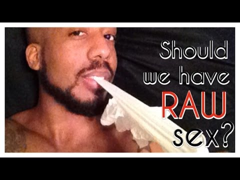 Should We Have Raw Sex? video
