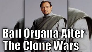 What Happened to Bail Organa after the Clone Wars?