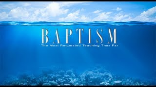 Baptism: [The Most Requested Teaching Thus Far]