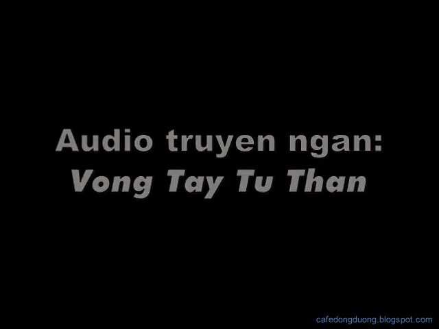NGHE DOC TRUYEN AUDIO: VONG TAY TU THAN