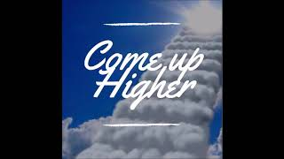 Come Up Higher 17 - Delete as lead by the Holy Spirit, Not the Flesh.