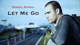 Sergei Shmal - Let Me Go Official
