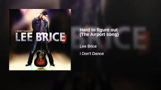 Lee Brice Hard To Figure Out (The Airport Song)