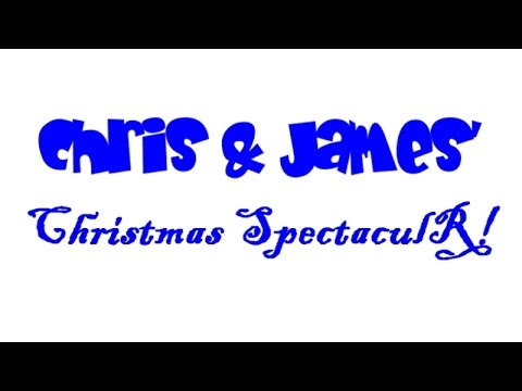 Chris & James' Christmas SpectaculR!