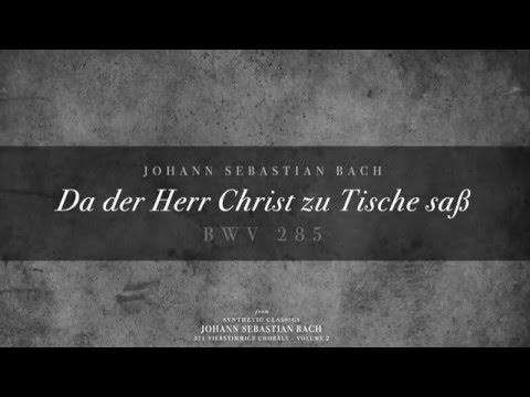 Бах Иоганн Себастьян - Da der Herr Christ zu Tische sass (Chorale)