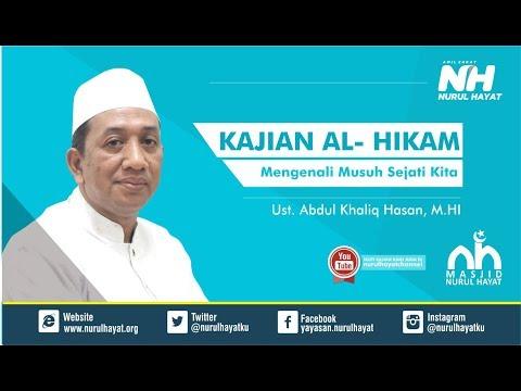 KAJIAN AL HIKAM  ~  KH. Abdul Kholiq Hasan, M.HI  ~ Mengenali Musuh Sejati Kita